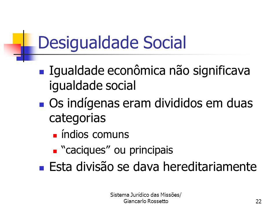 Sistema Jurídico das Missões/ Giancarlo Rossetto22 Desigualdade Social Igualdade econômica não significava igualdade social Os indígenas eram dividido