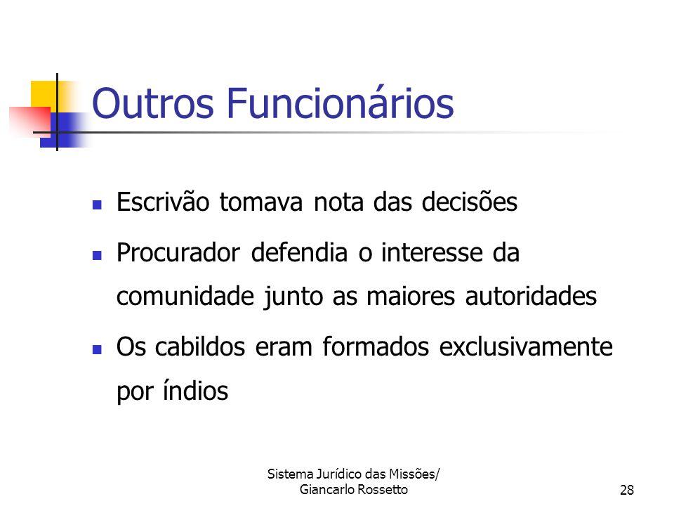 Sistema Jurídico das Missões/ Giancarlo Rossetto28 Outros Funcionários Escrivão tomava nota das decisões Procurador defendia o interesse da comunidade