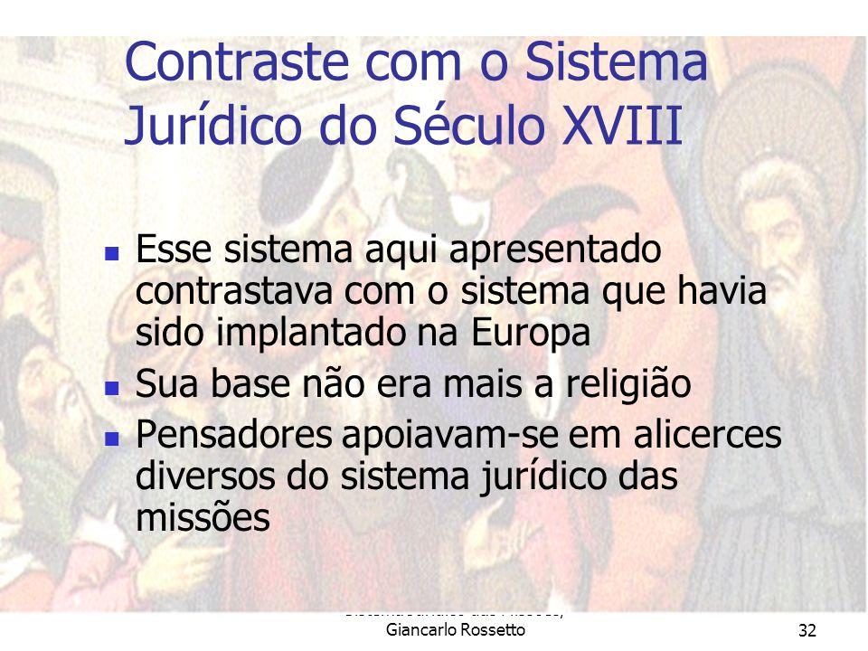 Sistema Jurídico das Missões/ Giancarlo Rossetto32 Contraste com o Sistema Jurídico do Século XVIII Esse sistema aqui apresentado contrastava com o si