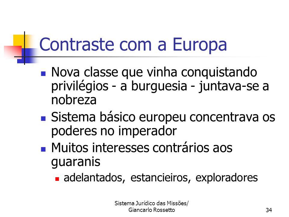 Sistema Jurídico das Missões/ Giancarlo Rossetto34 Contraste com a Europa Nova classe que vinha conquistando privilégios - a burguesia - juntava-se a