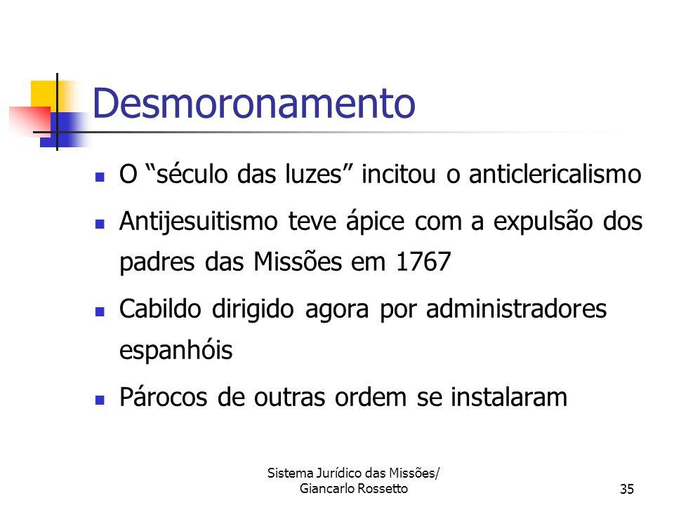"""Sistema Jurídico das Missões/ Giancarlo Rossetto35 Desmoronamento O """"século das luzes"""" incitou o anticlericalismo Antijesuitismo teve ápice com a expu"""
