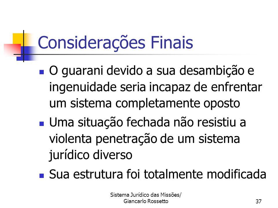 Sistema Jurídico das Missões/ Giancarlo Rossetto37 Considerações Finais O guarani devido a sua desambição e ingenuidade seria incapaz de enfrentar um