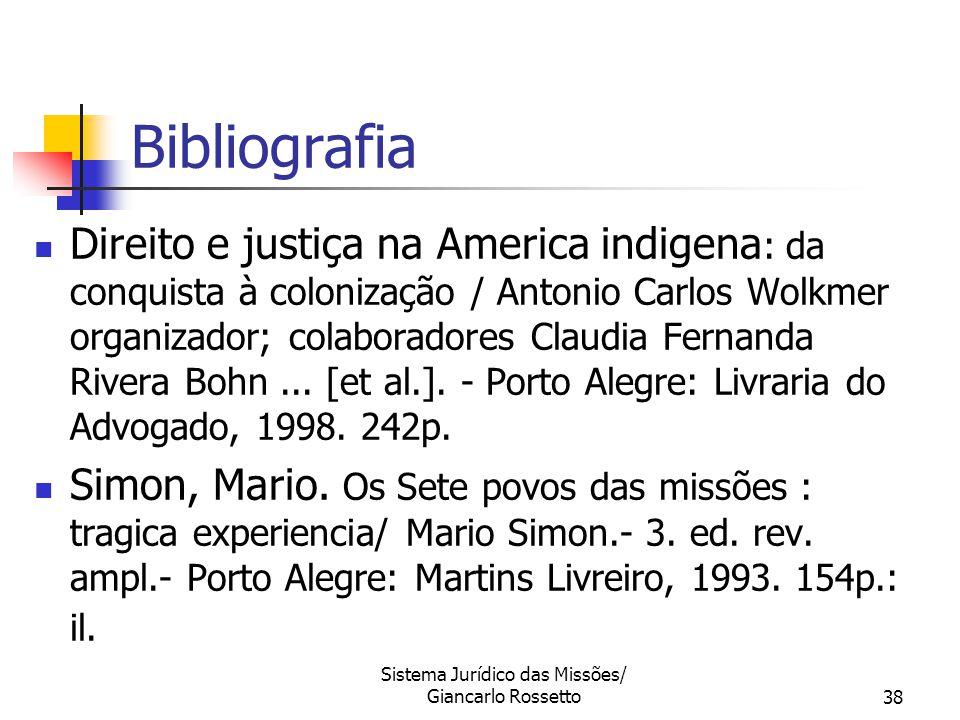 Sistema Jurídico das Missões/ Giancarlo Rossetto38 Bibliografia Direito e justiça na America indigena : da conquista à colonização / Antonio Carlos Wo