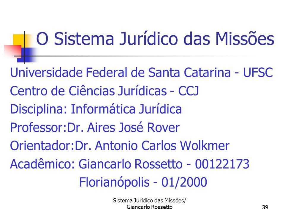 Sistema Jurídico das Missões/ Giancarlo Rossetto39 O Sistema Jurídico das Missões Universidade Federal de Santa Catarina - UFSC Centro de Ciências Jur