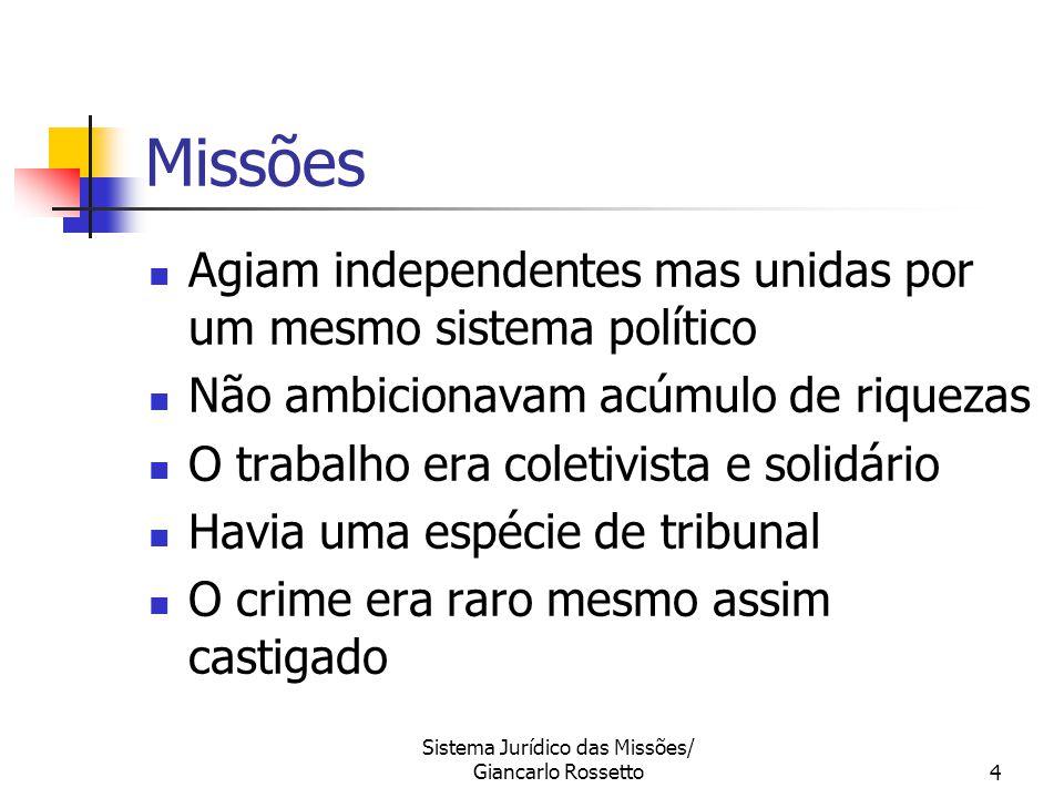 Sistema Jurídico das Missões/ Giancarlo Rossetto4 Agiam independentes mas unidas por um mesmo sistema político Não ambicionavam acúmulo de riquezas O