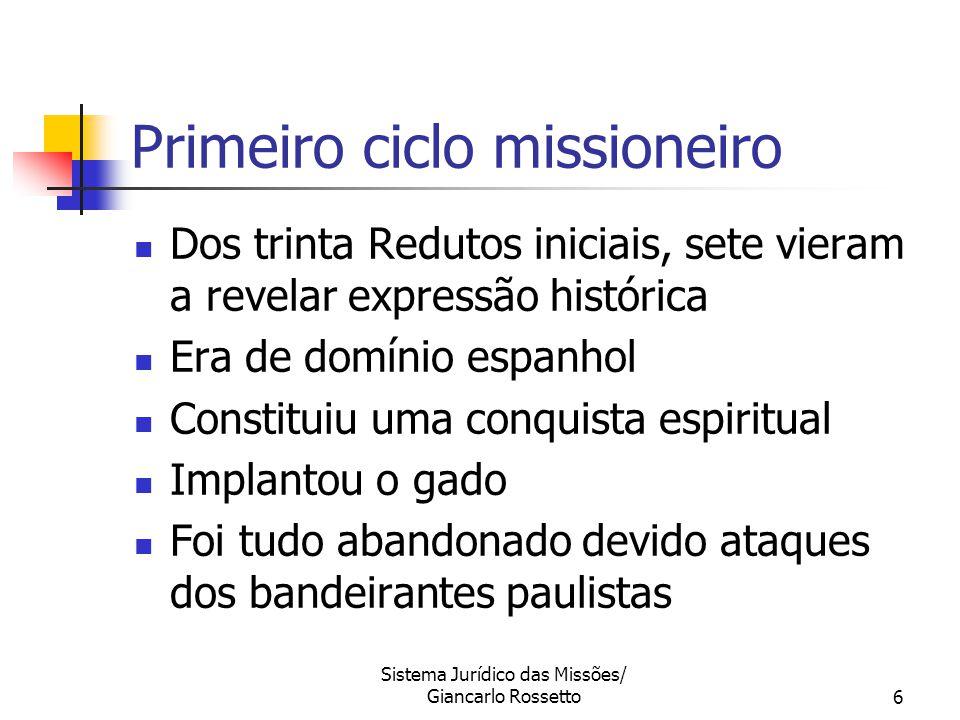 Sistema Jurídico das Missões/ Giancarlo Rossetto6 Primeiro ciclo missioneiro Dos trinta Redutos iniciais, sete vieram a revelar expressão histórica Er