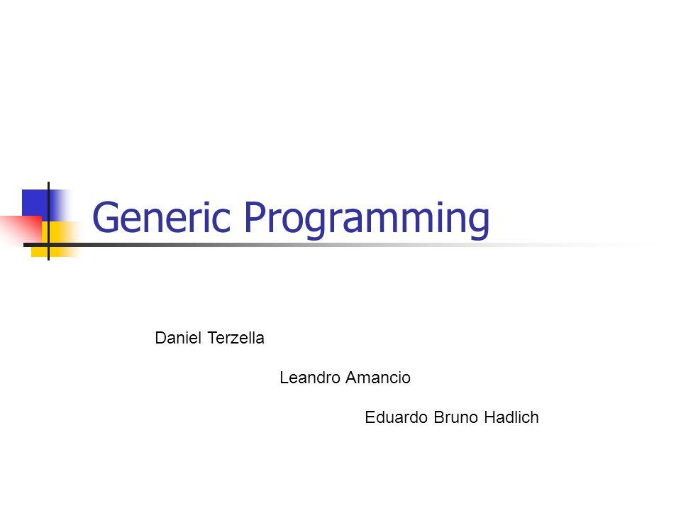 Generic Programming Daniel Terzella Leandro Amancio Eduardo Bruno Hadlich