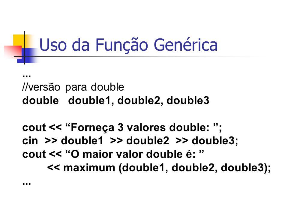 """Uso da Função Genérica... //versão para double double double1, double2, double3 cout << """"Forneça 3 valores double: """"; cin >> double1 >> double2 >> dou"""