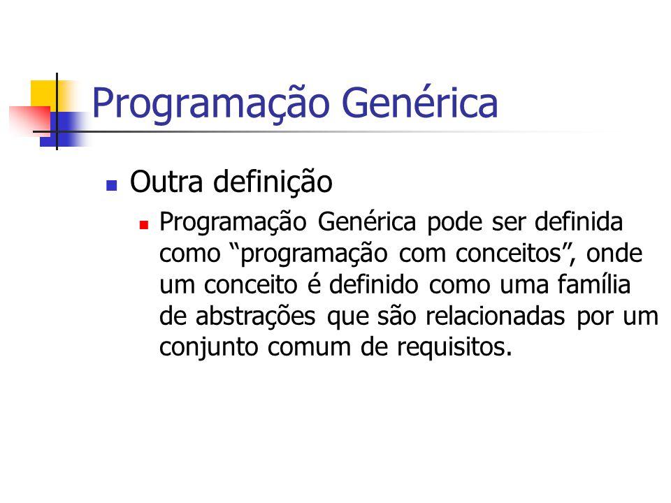 """Programação Genérica Outra definição Programação Genérica pode ser definida como """"programação com conceitos"""", onde um conceito é definido como uma fam"""