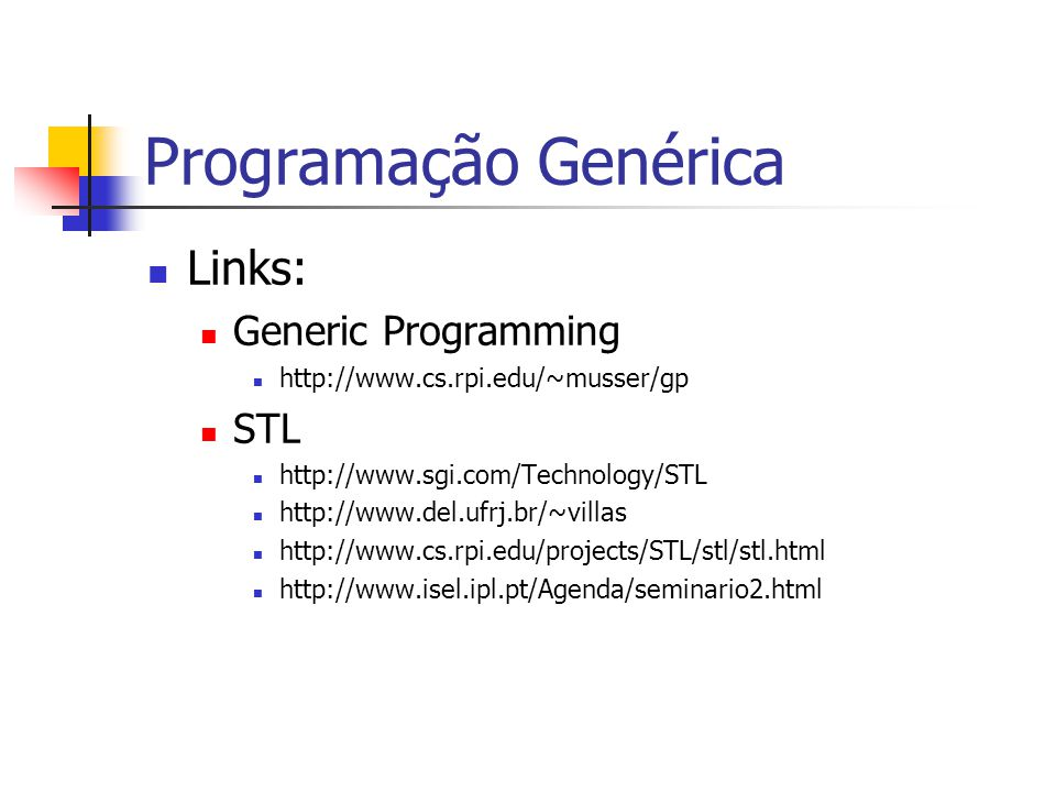 Programação Genérica Links: Generic Programming http://www.cs.rpi.edu/~musser/gp STL http://www.sgi.com/Technology/STL http://www.del.ufrj.br/~villas