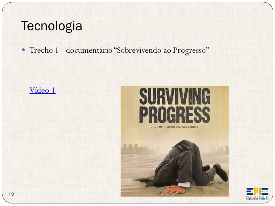 """Tecnologia Trecho 1 - documentário """"Sobrevivendo ao Progresso"""" Vídeo 1 12"""