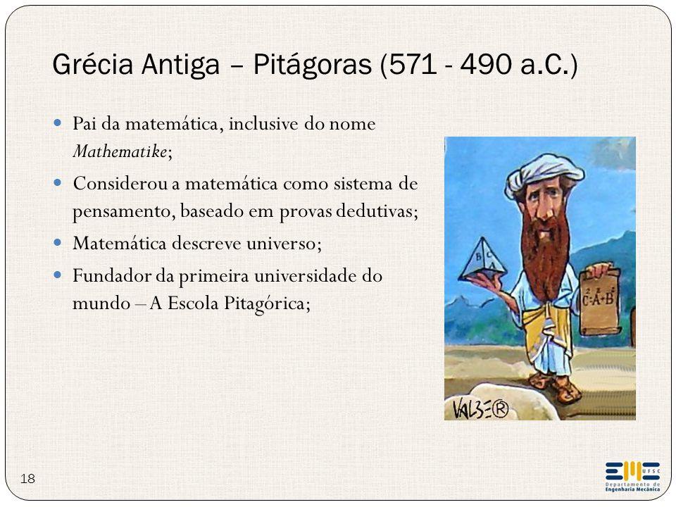 18 Pai da matemática, inclusive do nome Mathematike; Considerou a matemática como sistema de pensamento, baseado em provas dedutivas; Matemática descr