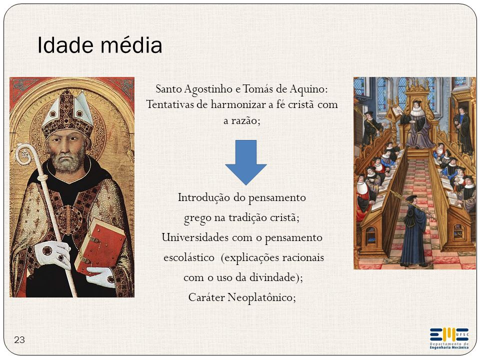 Idade média 23 Santo Agostinho e Tomás de Aquino: Tentativas de harmonizar a fé cristã com a razão; Introdução do pensamento grego na tradição cristã;