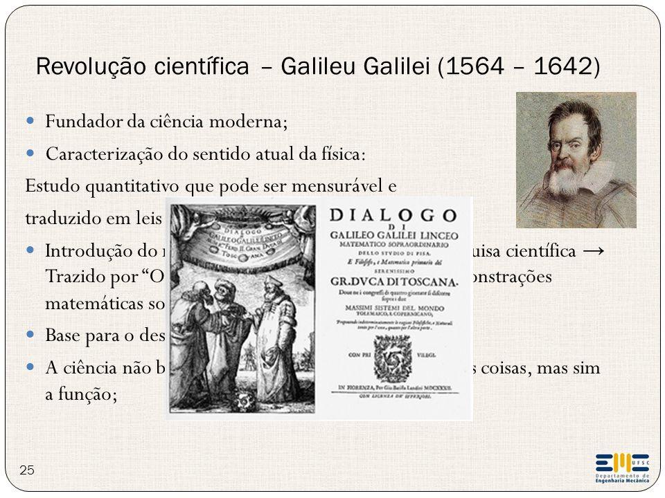 Revolução científica – Galileu Galilei (1564 – 1642) 25 Fundador da ciência moderna; Caracterização do sentido atual da física: Estudo quantitativo qu