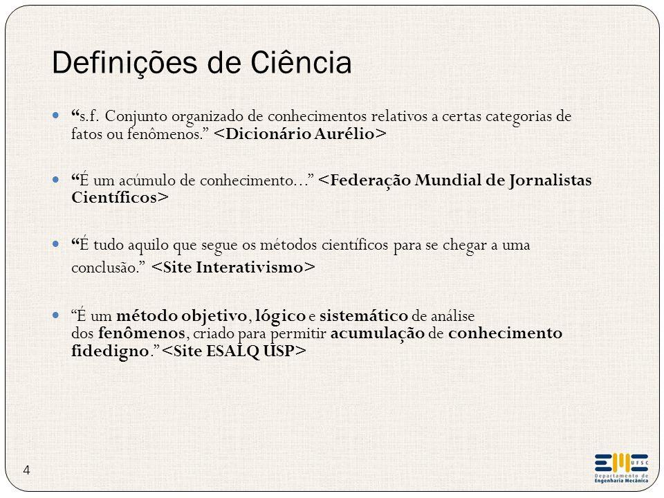 """Definições de Ciência """"s.f. Conjunto organizado de conhecimentos relativos a certas categorias de fatos ou fenômenos."""" """"É um acúmulo de conhecimento.."""