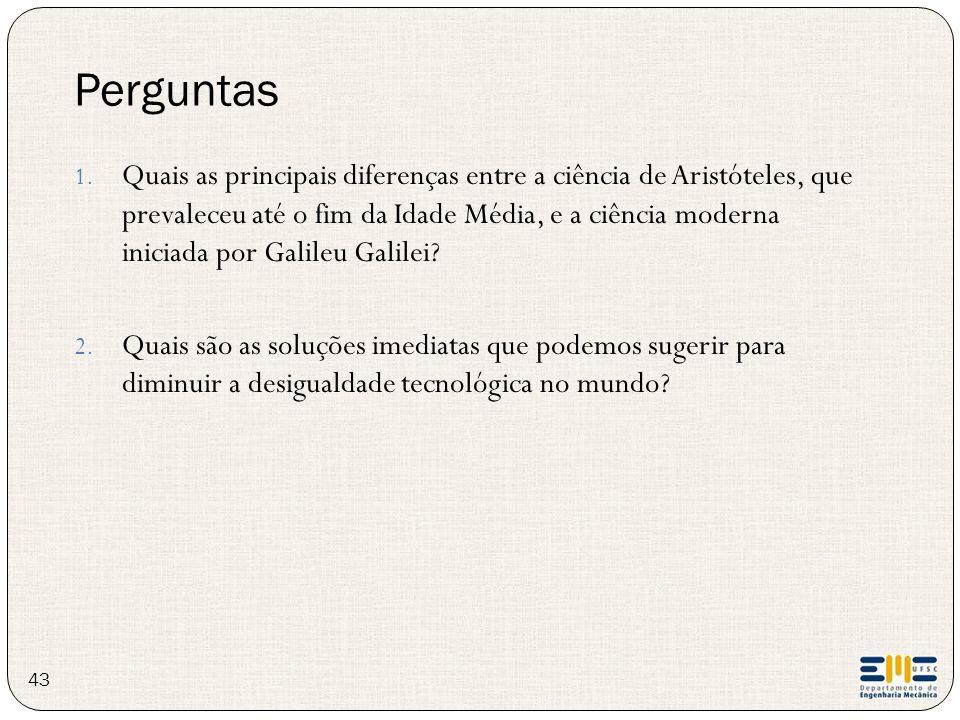 Perguntas 43 1. Quais as principais diferenças entre a ciência de Aristóteles, que prevaleceu até o fim da Idade Média, e a ciência moderna iniciada p