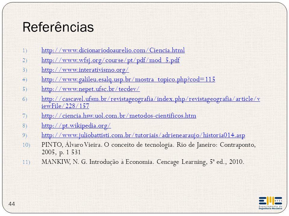 Referências 1) http://www.dicionariodoaurelio.com/Ciencia.html http://www.dicionariodoaurelio.com/Ciencia.html 2) http://www.wfsj.org/course/pt/pdf/mo