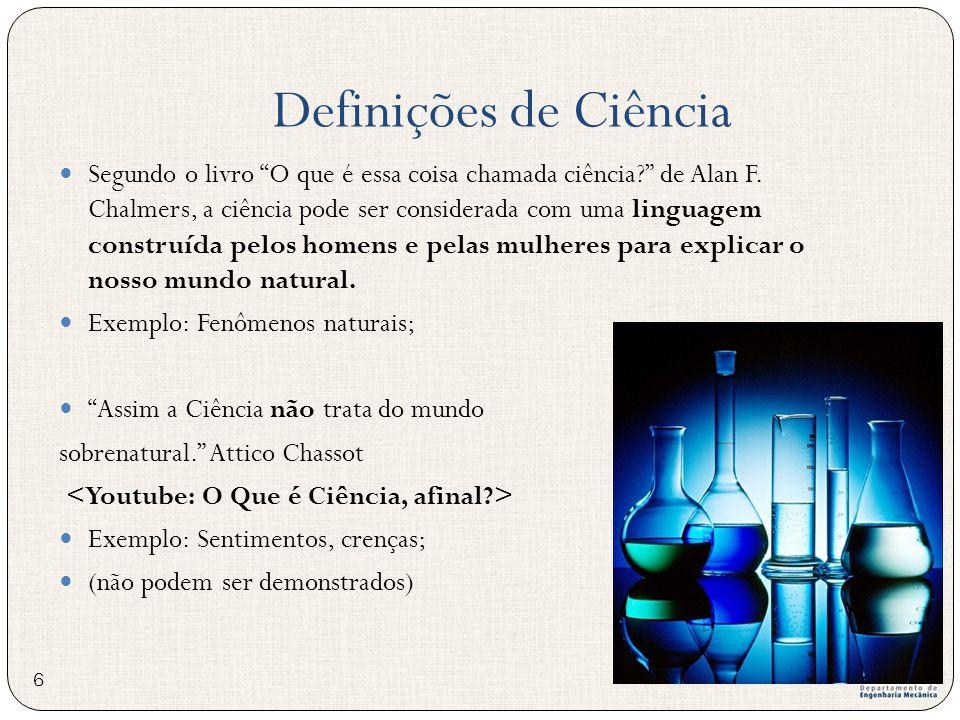 A ciência surge quando necessitamos de respostas e desejamos saber como as coisas funcionam, por meio de demonstrações (resultados certeiros) Busca pelo conhecimento (desafiar a ignorância) Definições de Ciência 7