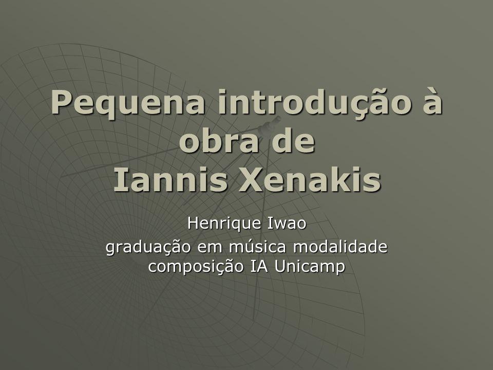 Pequena introdução à obra de Iannis Xenakis Henrique Iwao graduação em música modalidade composição IA Unicamp