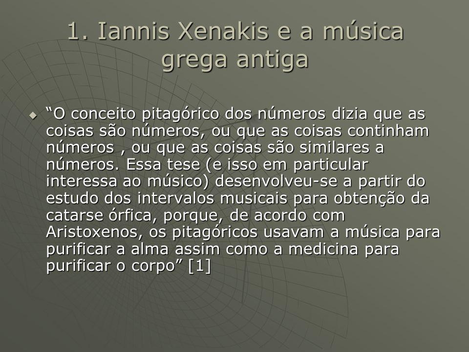 """1. Iannis Xenakis e a música grega antiga  """"O conceito pitagórico dos números dizia que as coisas são números, ou que as coisas continham números, ou"""