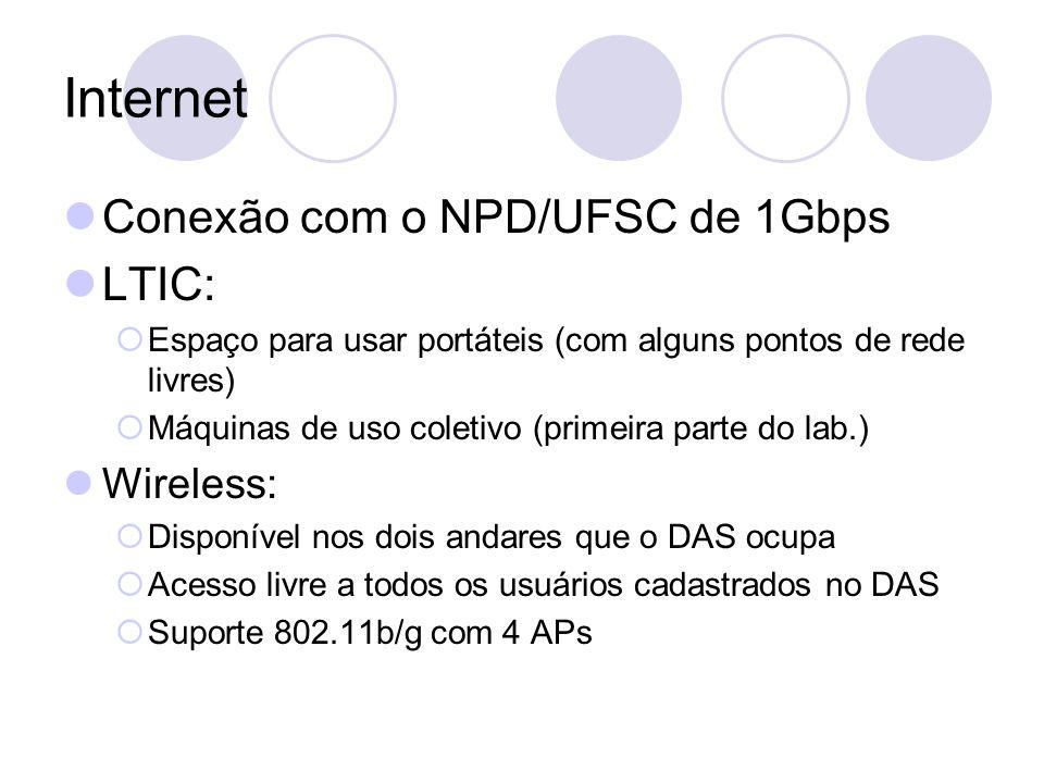 Internet Conexão com o NPD/UFSC de 1Gbps LTIC:  Espaço para usar portáteis (com alguns pontos de rede livres)  Máquinas de uso coletivo (primeira parte do lab.) Wireless:  Disponível nos dois andares que o DAS ocupa  Acesso livre a todos os usuários cadastrados no DAS  Suporte 802.11b/g com 4 APs