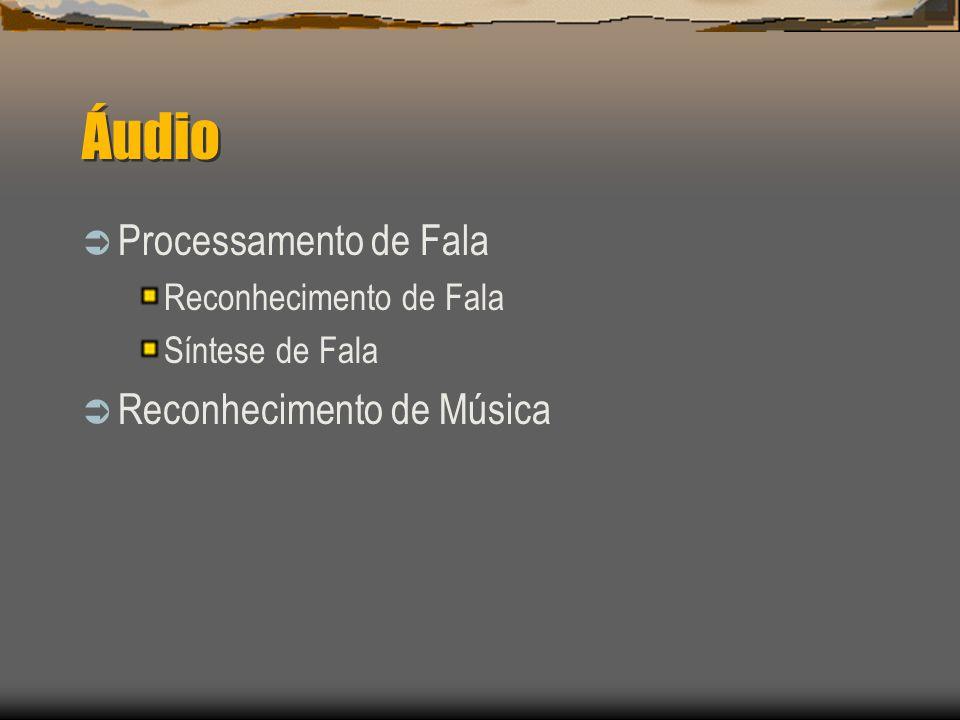Áudio  Processamento de Fala Reconhecimento de Fala Síntese de Fala  Reconhecimento de Música