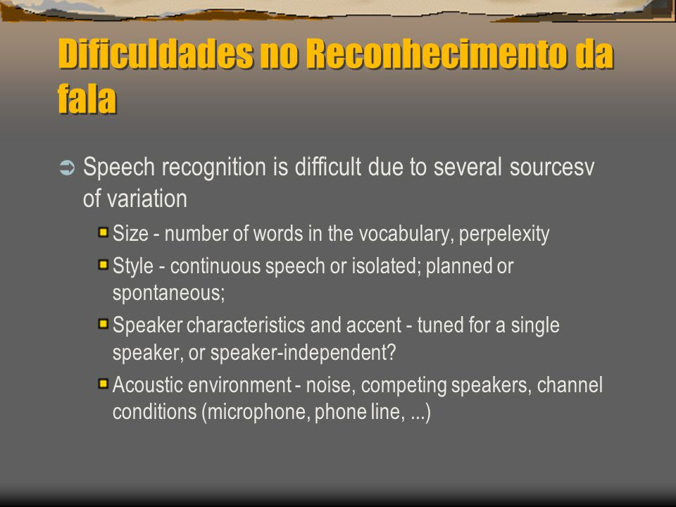 Dificuldades no Reconhecimento da fala  Speech recognition is difficult due to several sourcesv of variation Size - number of words in the vocabulary