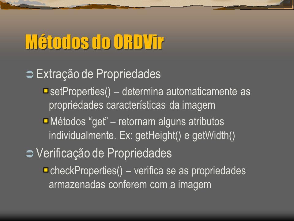 Métodos do ORDVir  Extração de Propriedades setProperties() – determina automaticamente as propriedades características da imagem Métodos get – retornam alguns atributos individualmente.