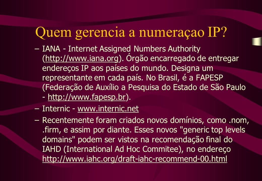 Quem gerencia a numeraçao IP.–IANA - Internet Assigned Numbers Authority (http://www.iana.org).