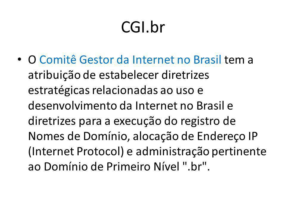 CGI.br O Comitê Gestor da Internet no Brasil tem a atribuição de estabelecer diretrizes estratégicas relacionadas ao uso e desenvolvimento da Internet