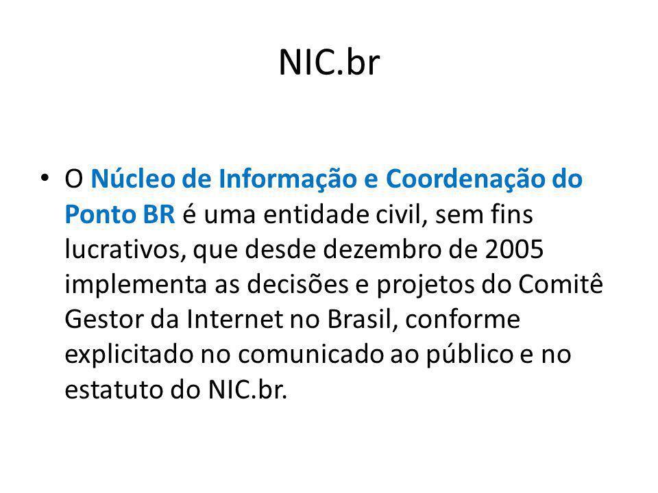 NIC.br O Núcleo de Informação e Coordenação do Ponto BR é uma entidade civil, sem fins lucrativos, que desde dezembro de 2005 implementa as decisões e
