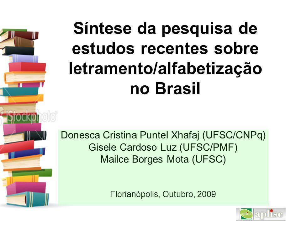 Síntese da pesquisa de estudos recentes sobre letramento/alfabetização no Brasil Donesca Cristina Puntel Xhafaj (UFSC/CNPq) Gisele Cardoso Luz (UFSC/P