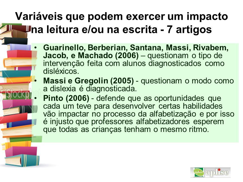 Variáveis que podem exercer um impacto na leitura e/ou na escrita - 7 artigos Guarinello, Berberian, Santana, Massi, Rivabem, Jacob, e Machado (2006)