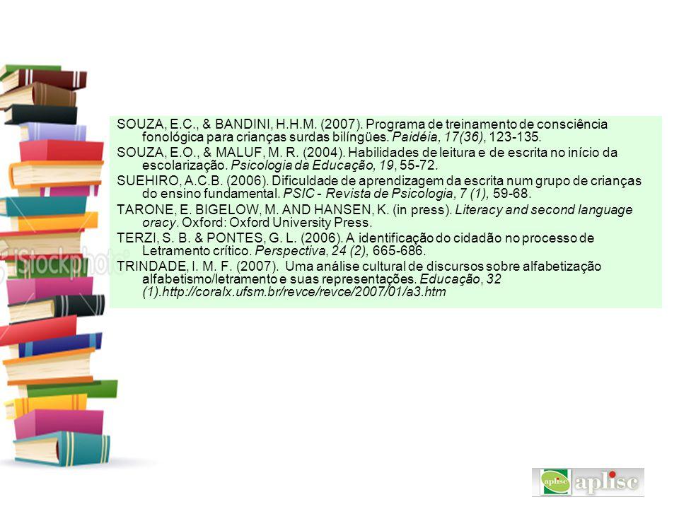 SOUZA, E.C., & BANDINI, H.H.M. (2007). Programa de treinamento de consciência fonológica para crianças surdas bilíngües. Paidéia, 17(36), 123-135. SOU