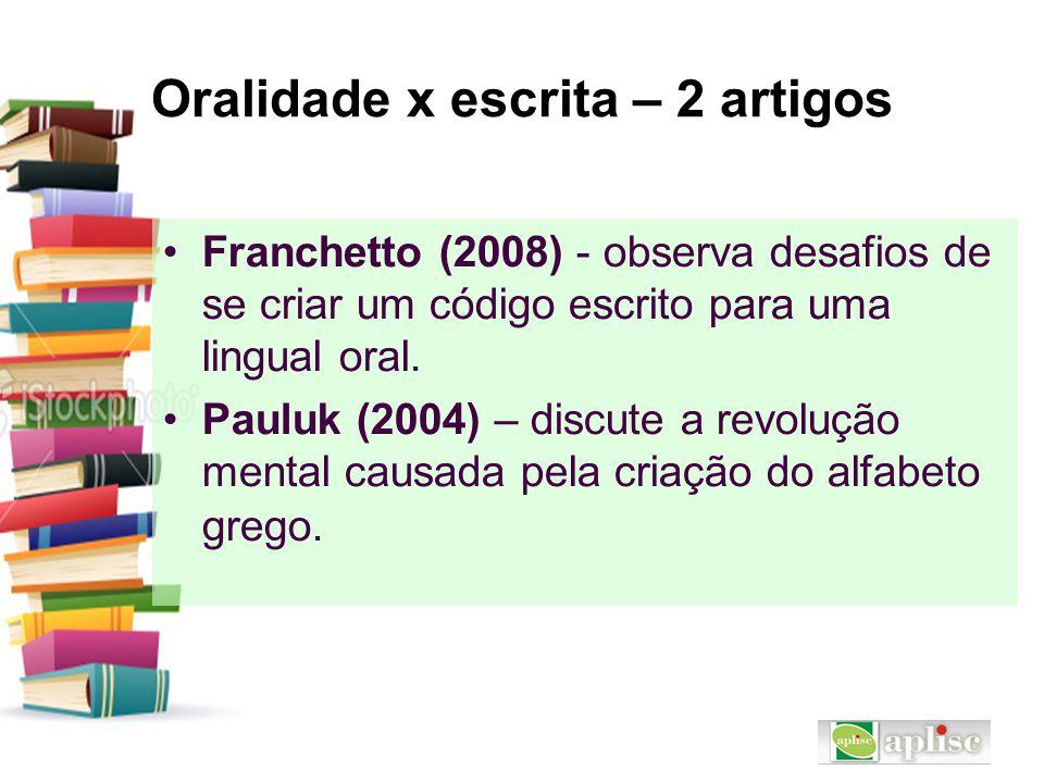 Oralidade x escrita – 2 artigos Franchetto (2008) - observa desafios de se criar um código escrito para uma lingual oral. Pauluk (2004) – discute a re