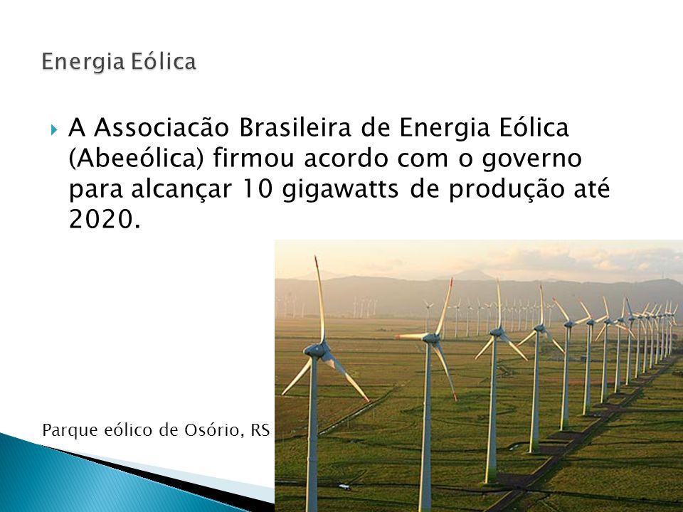  A Associacão Brasileira de Energia Eólica (Abeeólica) firmou acordo com o governo para alcançar 10 gigawatts de produção até 2020.