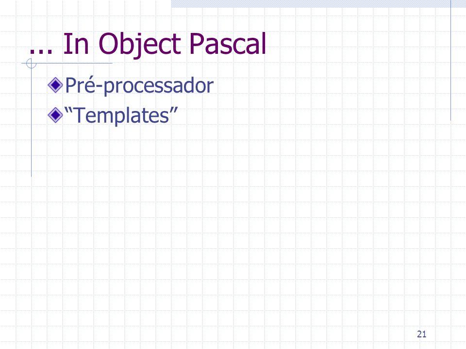 21... In Object Pascal Pré-processador Templates