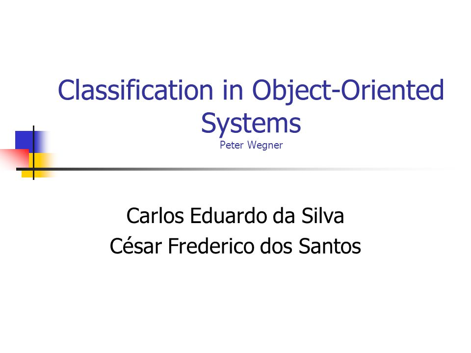 Classification in Object-Oriented Systems Peter Wegner Carlos Eduardo da Silva César Frederico dos Santos