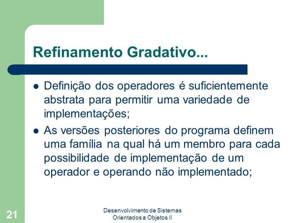 Desenvolvimento de Sistemas Orientados a Objetos II 21 Refinamento Gradativo...