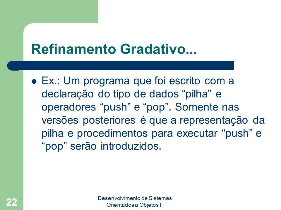 Desenvolvimento de Sistemas Orientados a Objetos II 22 Refinamento Gradativo...