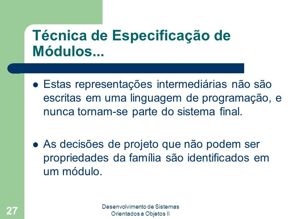 Desenvolvimento de Sistemas Orientados a Objetos II 27 Técnica de Especificação de Módulos...