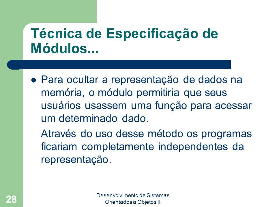 Desenvolvimento de Sistemas Orientados a Objetos II 28 Técnica de Especificação de Módulos...