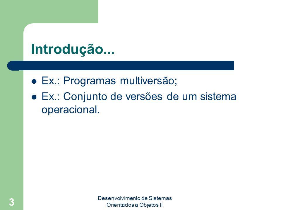 Desenvolvimento de Sistemas Orientados a Objetos II 3 Introdução...