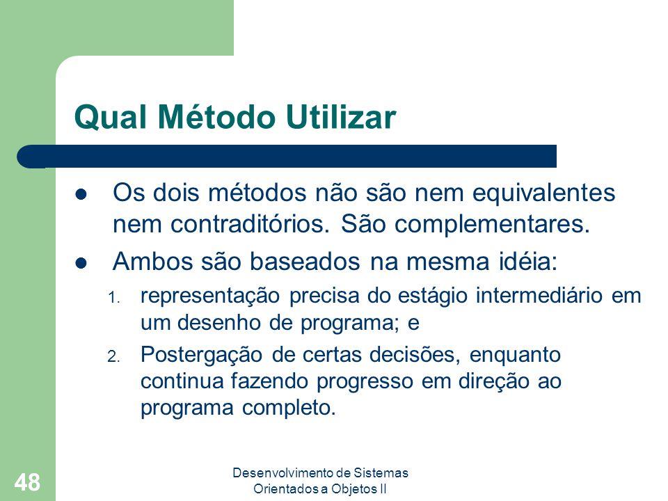 Desenvolvimento de Sistemas Orientados a Objetos II 48 Qual Método Utilizar Os dois métodos não são nem equivalentes nem contraditórios.