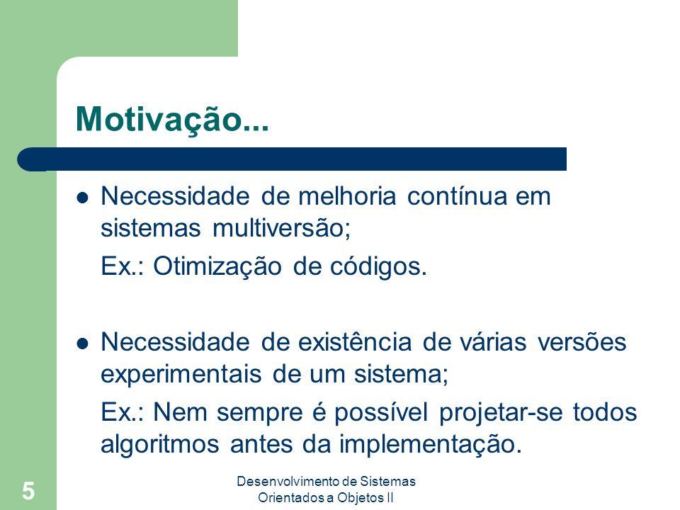 Desenvolvimento de Sistemas Orientados a Objetos II 5 Motivação...