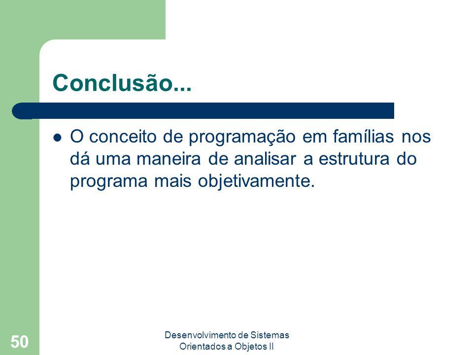 Desenvolvimento de Sistemas Orientados a Objetos II 50 Conclusão...