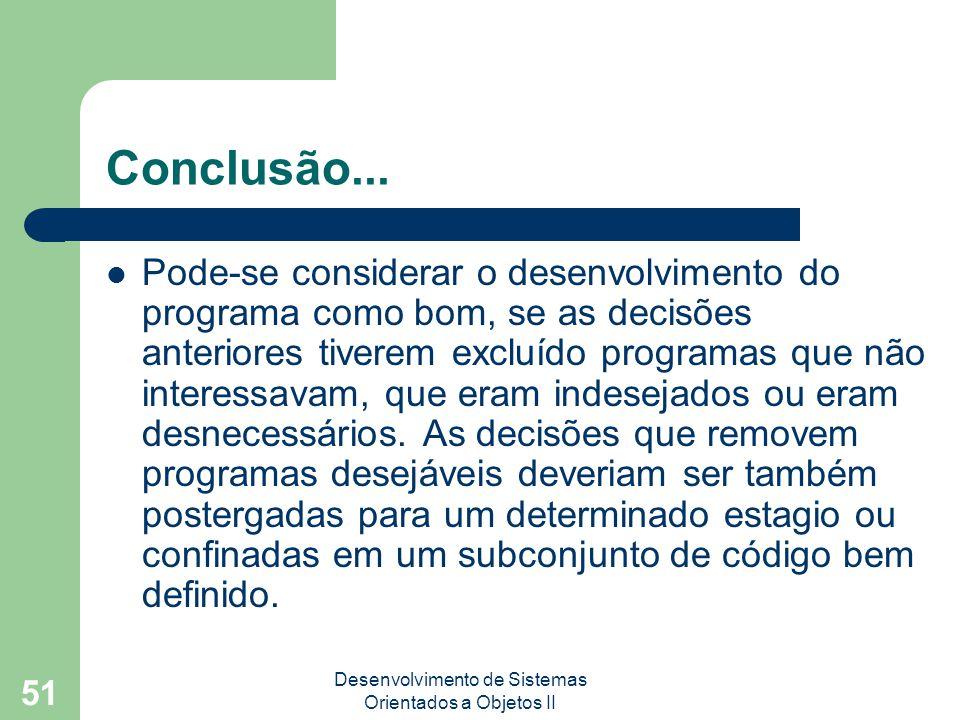 Desenvolvimento de Sistemas Orientados a Objetos II 51 Conclusão...