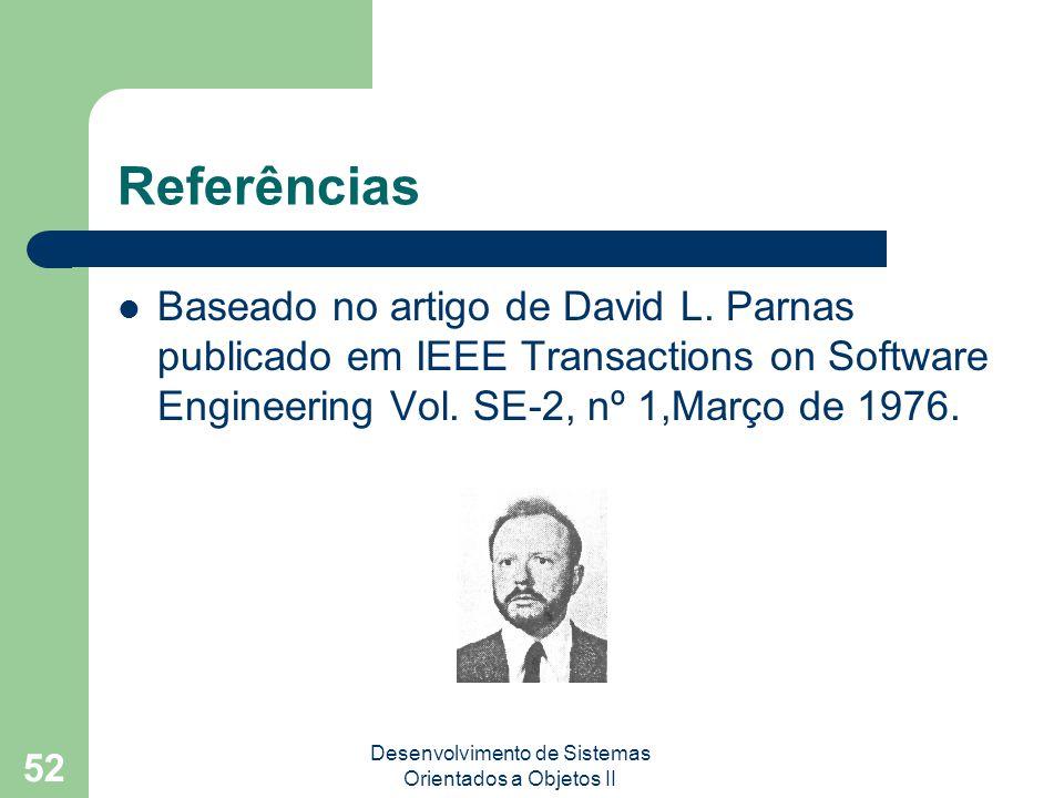 Desenvolvimento de Sistemas Orientados a Objetos II 52 Referências Baseado no artigo de David L.