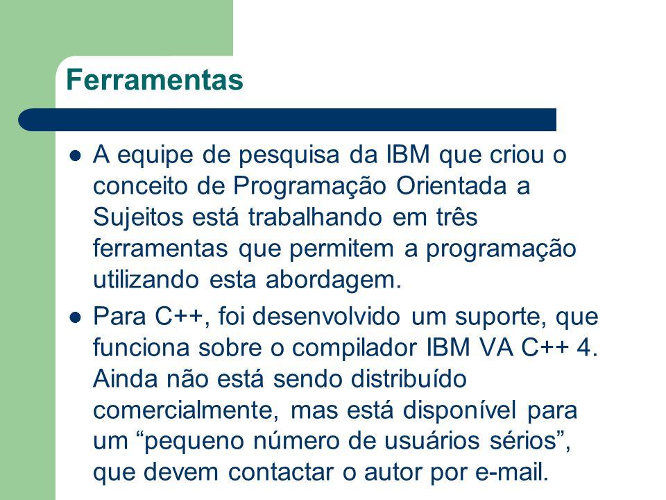 Ferramentas A equipe de pesquisa da IBM que criou o conceito de Programação Orientada a Sujeitos está trabalhando em três ferramentas que permitem a p