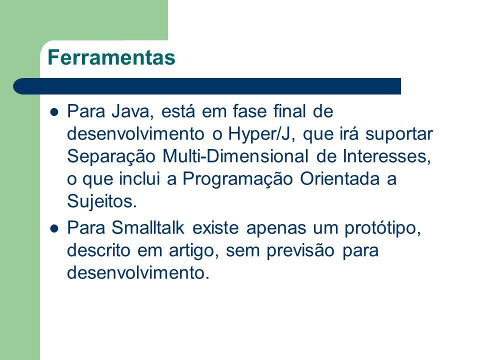 Ferramentas Para Java, está em fase final de desenvolvimento o Hyper/J, que irá suportar Separação Multi-Dimensional de Interesses, o que inclui a Programação Orientada a Sujeitos.
